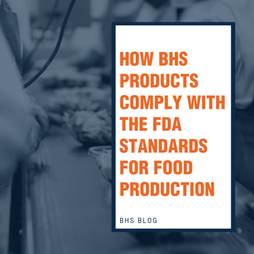 HOW BHS PRODUCTS COMPLY WITH THE FDA STANDARDS FOR FOOD PRODUCTION