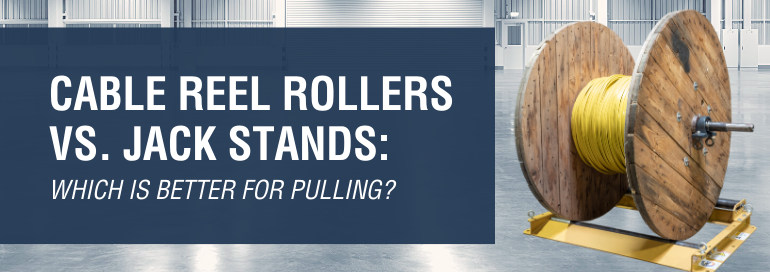 Cable Reel Rollers vs. Jack Stands
